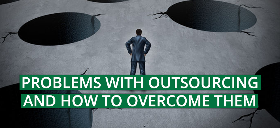 Problems With Outsourcing And How To Overcome Them