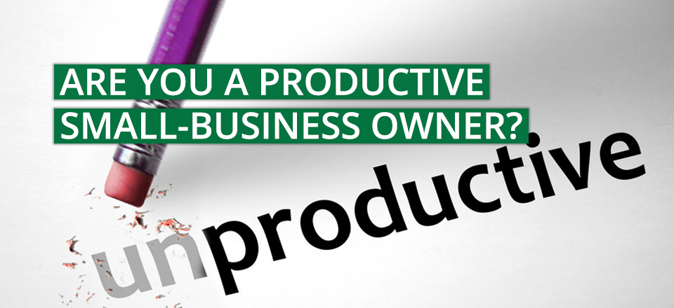 Are You A Productive Small-Business Owner—Or Just a Busy One?