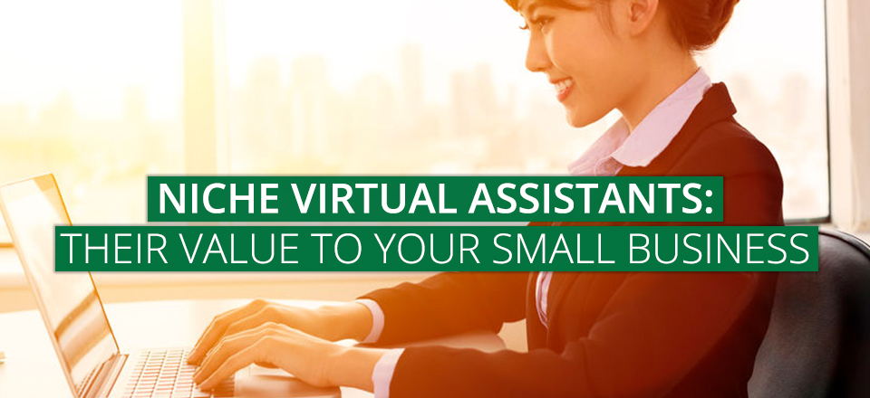 Niche Virtual Assistants: Their Value to Your Small Business