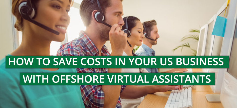 How to Save Costs in Your US Business with Offshore Virtual Assistants