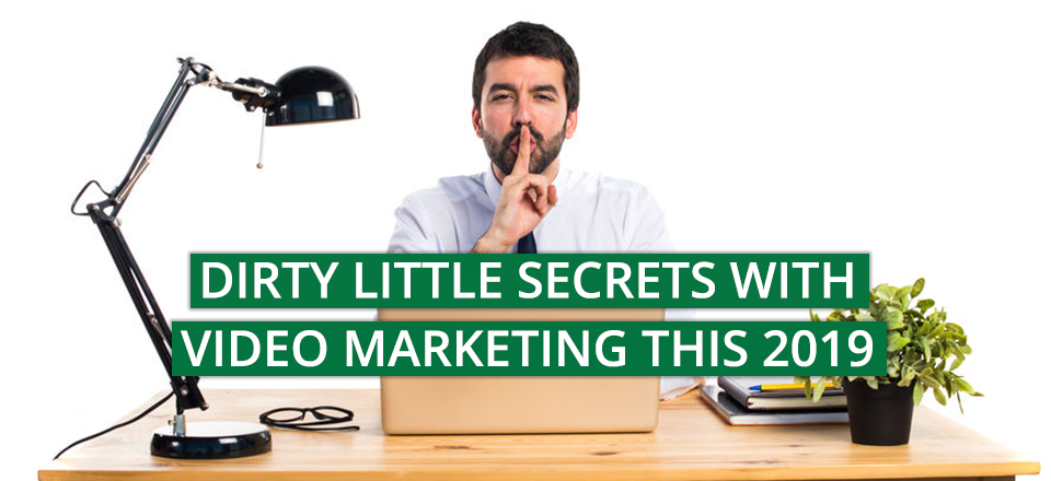 Dirty Little Secrets With Video Marketing This 2019